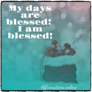 Positive Affirmation from Affirmations.online - My days are blessed! I am blessed!