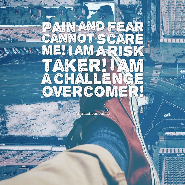 Image affirmation from Affirmations.online - Pain and fear cannot scare me! I am a risk taker! I am a challenge overcomer!