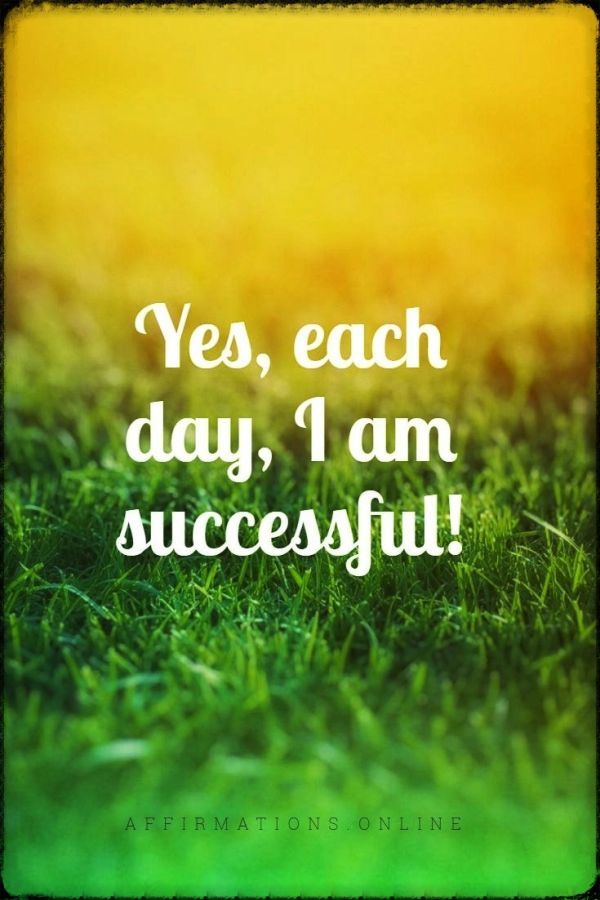 Positive affirmation from Affirmations.online - Yes, each day, I am successful!